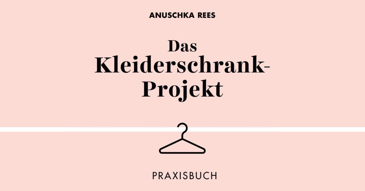 Das Kleiderschrank Projekt Praxisbuch Von Anuschka Rees Portofrei