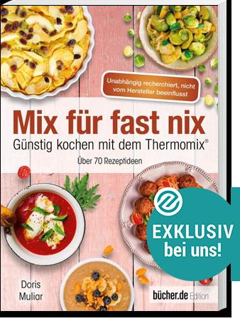 Doris Muliar: Mix für fast nix – Günstig kochen<br> mit dem Thermomix®