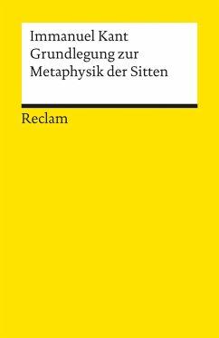Grundlegung zur Metaphysik der Sitten - Kant, Immanuel