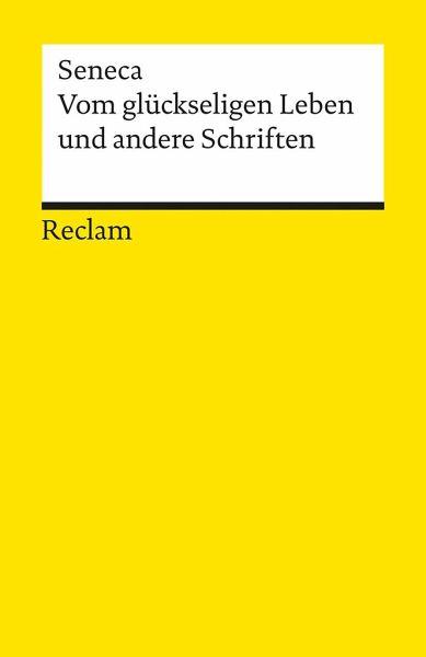 Vom glückseligen Leben und andere Schriften - Seneca