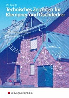 Technisches Zeichnen für Klempner und Dachdecker - Ohl, Hermann; Bergfeld, Armin
