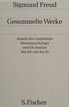 Jenseits des Lustprinzips / Massenpsychologie und Ich-Analyse / Das Ich und das Es - Freud, Sigmund