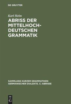 Abriss der mittelhochdeutschen Grammatik - Helm, Karl
