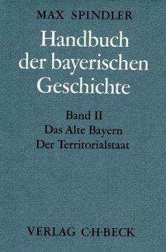 Das alte Bayern, Der Territorialstaat vom Ausgang des 12. Jahrhunderts bis zum Ausgang des 18. Jahrhunderts / Handbuch der bayerischen Geschichte Bd.2 - Albrecht, Dieter (Bearb.)