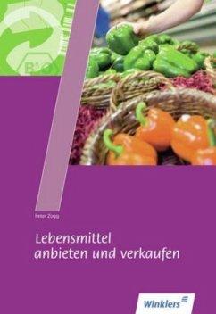 Lebensmittel anbieten und verkaufen. Schülerbuch - Zogg, Peter