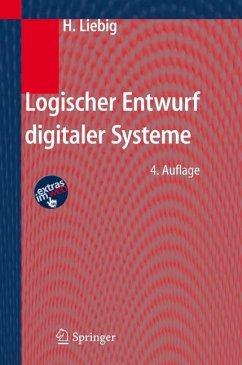 Logischer Entwurf digitaler Systeme - Liebig, Hans