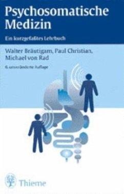 Psychosomatische Medizin - Bräutigam, Walter; Christian, Paul; Rad, Michael von