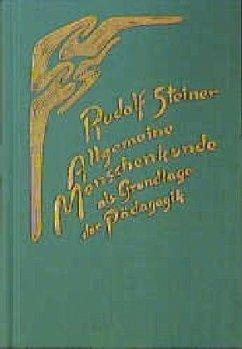 Allgemeine Menschenkunde als Grundlage der Pädagogik - Steiner, Rudolf
