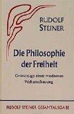Die Philosophie der Freiheit. Grundzüge einer modernen Weltanschauung... / Die Philosophie der Freiheit