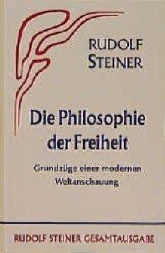 Die Philosophie der Freiheit. Grundzüge einer modernen Weltanschauung... / Die Philosophie der Freiheit - Steiner, Rudolf