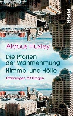 Die Pforten der Wahrnehmung . Himmel und Hölle - Huxley, Aldous