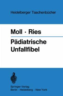 Pädiatrische Unfallfibel - Moll, Helmut; Ries, Johannes H.