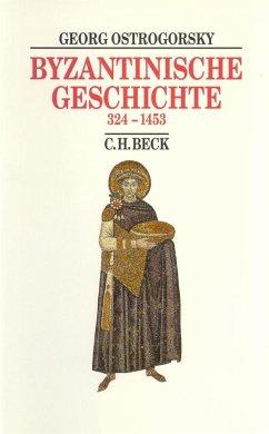 Byzantinische Geschichte 324 bis 1453 - Ostrogorsky, Georg
