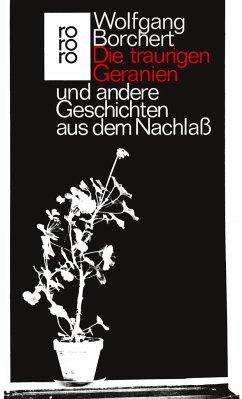 Die traurigen Geranien und andere Geschichten aus dem Nachlaß - Borchert, Wolfgang