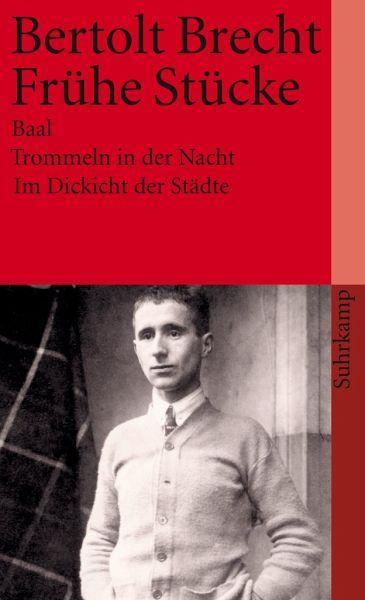 Frühe Stücke.. Baal; Trommeln in der Nacht; Im Dickicht der Städte - Bertold Brecht