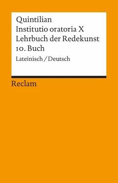 Lehrbuch der Redekunst, 10. Buch / Instituto oratoria X - Quintilianus, Marcus F.