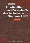 Arbeitshilfen und Formeln für das technische Studium 1 / Arbeitshilfen und Formeln für das technische Studium Bd.1