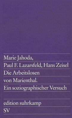 Die Arbeitslosen von Marienthal - Jahoda, Marie; Lazarsfeld, Paul F.; Zeisel, Hans