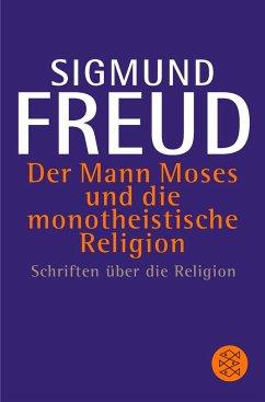 Der Mann Moses und die monotheistische Religion - Freud, Sigmund