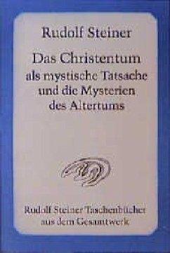 Das Christentum als mystische Tatsache und die Mysterien des Altertums - Steiner, Rudolf