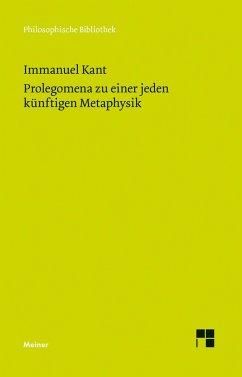 Prolegomena zu einer jeden künftigen Metaphysik, die als Wissenschaft wird auftreten können - Kant, Immanuel