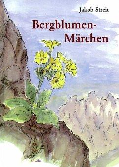 Bergblumen-Märchen - Streit, Jakob