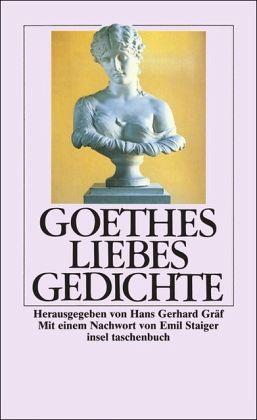 Goethes Liebesgedichte - Goethe, Johann Wolfgang von