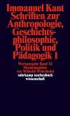 Schriften zur Anthropologie I, Geschichtsphilosophie, Politik und Pädagogik