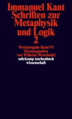 Schriften zur Metaphysik und Logik II - Kant, Immanuel