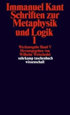 Schriften zur Metaphysik und Logik I - Kant, Immanuel