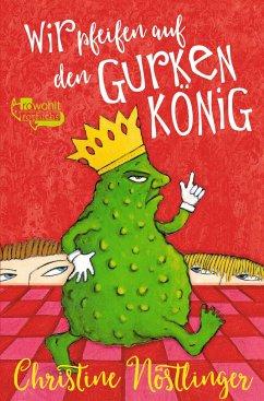 Wir pfeifen auf den Gurkenkönig - Nöstlinger, Christine
