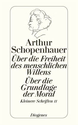 Über die Freiheit des menschlichen Willens - Über die Grundlage der Moral - Schopenhauer, Arthur