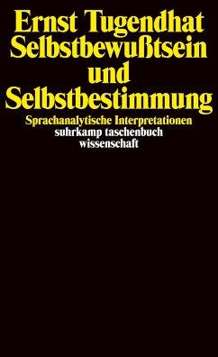 Selbstbewußtsein und Selbstbestimmung - Tugendhat, Ernst