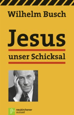 Jesus unser Schicksal - Busch, Wilhelm