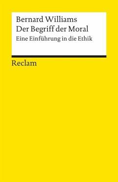 Der Begriff der Moral. Eine Einführung in die Ethik - Williams, Bernard