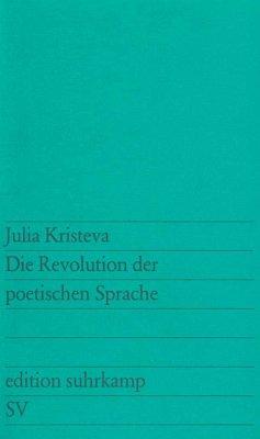 Die Revolutionierung der poetischen Sprache - Kristeva, Julia