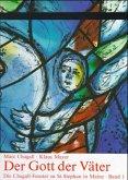 Der Gott der Väter / Die Chagall-Fenster zu Sankt Stephan in Mainz Bd.1
