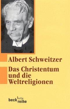 Das Christentum und die Weltreligionen - Schweitzer, Albert