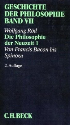 Geschichte der Philosophie Bd. 7: Die Philosophie der Neuzeit 1: Von Francis Bacon bis Spinoza - Geschichte der Philosophie