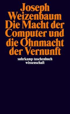 Die Macht der Computer und die Ohnmacht der Vernunft - Weizenbaum, Joseph