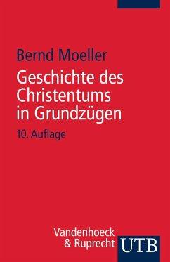Geschichte des Christentums in Grundzügen - Moeller, Bernd