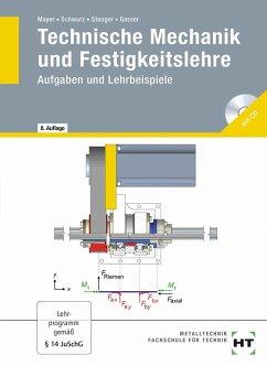 Technische Mechanik und Festigkeitslehre. Aufgaben und Lehrbeispiele - Mayer, Hans-Georg; Schwarz, Wolfgang; Stanger, Werner; Gasser, Andreas