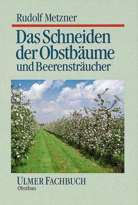 Das Schneiden Der Obstbaume Und Beerenstraucher Von Rudolf Metzner Portofrei Bei Bucher De Bestellen