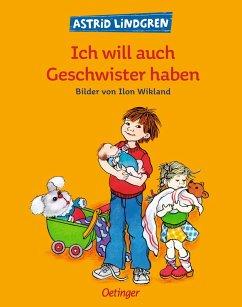 Ich will auch Geschwister haben - Lindgren, Astrid; Wikland, Ilon