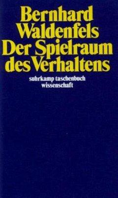 Der Spielraum des Verhaltens - Waldenfels, Bernhard