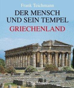 Der Mensch und sein Tempel. Griechenland - Teichmann, Frank
