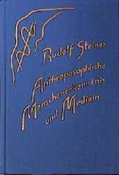 Anthroposophische Menschenerkenntnis und Medizin - Steiner, Rudolf
