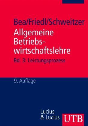 Allgemeine Betriebswirtschaftslehre - Hrsg. v. Franz X. Bea, Erwin Dichtl u. Marcell Schweitzer