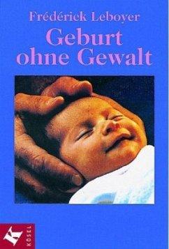 Geburt ohne Gewalt - Leboyer, Frederick