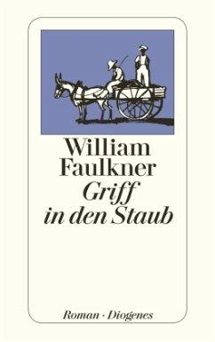 Griff in den Staub - Faulkner, William